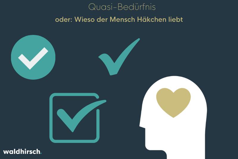 Grafik mit Häkchen und einer Person mit Herz im Kopf zur Darstellung des Quasi-Bedürfnisses